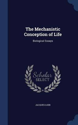 The Mechanistic Conception of Life: Biological Essays