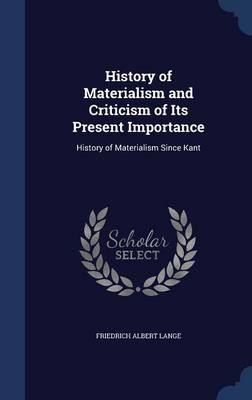 History of Materialism and Criticism of Its Present Importance: History of Materialism Since Kant