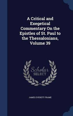 A Critical and Exegetical Commentary on the Epistles of St. Paul to the Thessalonians, Volume 39