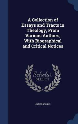 A Collection of Essays and Tracts in Theology, from Various Authors, with Biographical and Critical Notices
