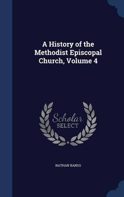 A History of the Methodist Episcopal Church, Volume 4