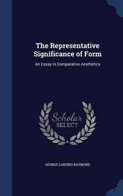 The Representative Significance of Form: An Essay in Comparative Aesthetics