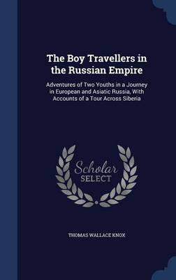 The Boy Travellers in the Russian Empire: Adventures of Two Youths in a Journey in European and Asiatic Russia, with Accounts of a Tour Across Siberia