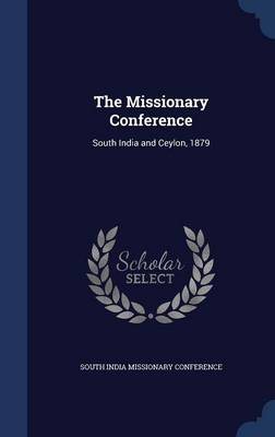 The Missionary Conference: South India and Ceylon, 1879