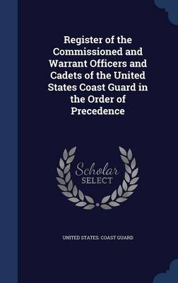 Register of the Commissioned and Warrant Officers and Cadets of the United States Coast Guard in the Order of Precedence