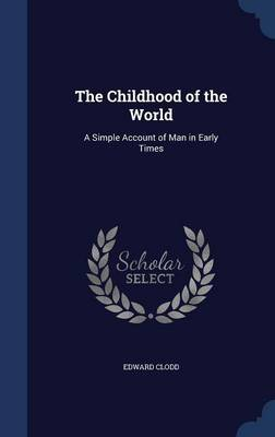 The Childhood of the World: A Simple Account of Man in Early Times