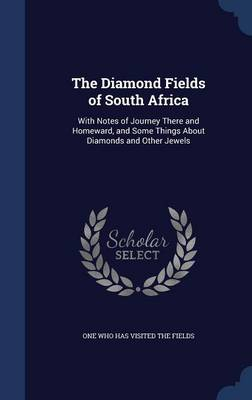The Diamond Fields of South Africa: With Notes of Journey There and Homeward, and Some Things about Diamonds and Other Jewels