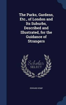 The Parks, Gardens, Etc., of London and Its Suburbs, Described and Illustrated, for the Guidance of Strangers