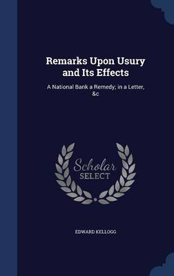 Remarks Upon Usury and Its Effects: A National Bank a Remedy; In a Letter, &C