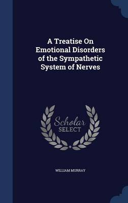 A Treatise on Emotional Disorders of the Sympathetic System of Nerves