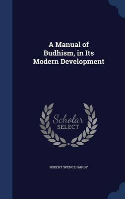 A Manual of Budhism, in Its Modern Development