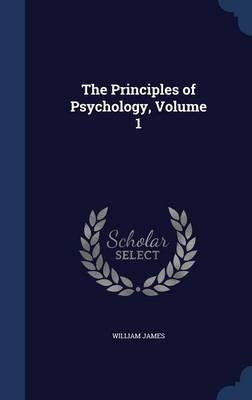 The Principles of Psychology, Volume 1