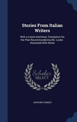 Stories from Italian Writers: With a Literal Interlinear Translation on the Plan Recommended by Mr. Locke: Illustrated with Notes