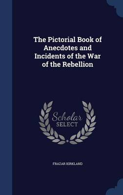 The Pictorial Book of Anecdotes and Incidents of the War of the Rebellion