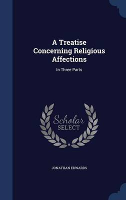 A Treatise Concerning Religious Affections: In Three Parts