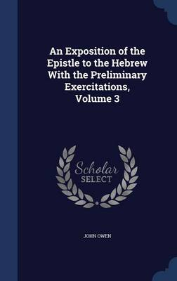 An Exposition of the Epistle to the Hebrew with the Preliminary Exercitations, Volume 3