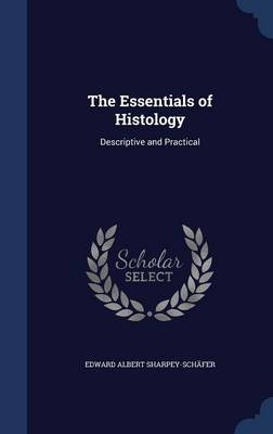 The Essentials of Histology: Descriptive and Practical