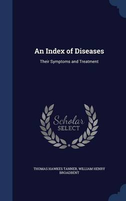 An Index of Diseases: Their Symptoms and Treatment