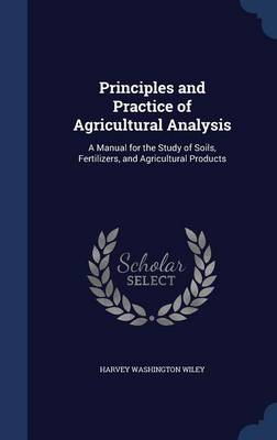 Principles and Practice of Agricultural Analysis: A Manual for the Study of Soils, Fertilizers, and Agricultural Products