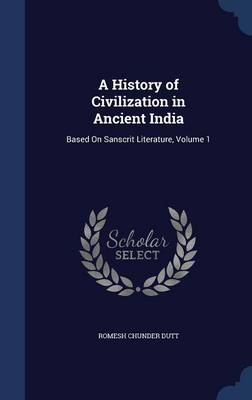 A History of Civilization in Ancient India: Based on Sanscrit Literature; Volume 1