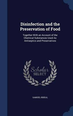 Disinfection and the Preservation of Food: Together with an Account of the Chemical Substances Used as Antiseptics and Preservatives