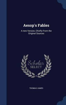 Aesop's Fables: A New Version, Chiefly from the Original Sources