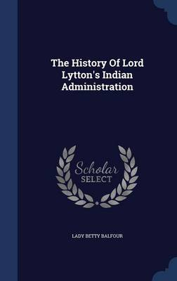 The History of Lord Lytton's Indian Administration