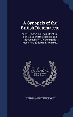 A Synopsis of the British Diatomaceae: With Remarks on Their Structure, Functions and Distribution; And Instructions for Collecting and Preserving Specimens, Volume 2