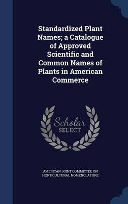 Standardized Plant Names; A Catalogue of Approved Scientific and Common Names of Plants in American Commerce