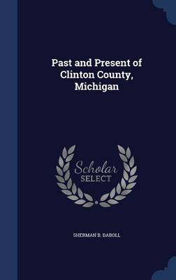 Past and Present of Clinton County, Michigan
