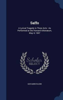 Saffo: A Lyrical Tragedy in Three Acts: As Performed at the Howard Athenaeum, May 4, 1847