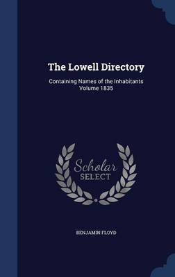 The Lowell Directory: Containing Names of the Inhabitants Volume 1835