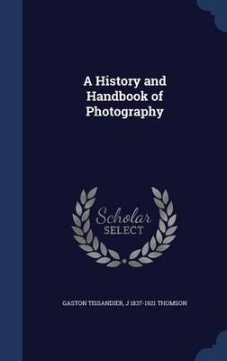A History and Handbook of Photography