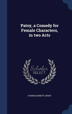 Patsy, a Comedy for Female Characters, in Two Acts