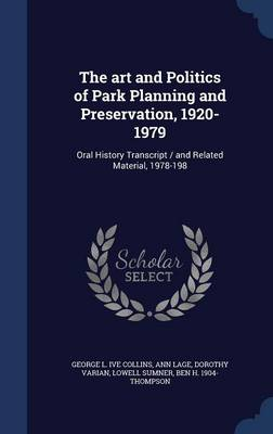The Art and Politics of Park Planning and Preservation, 1920-1979: Oral History Transcript / And Related Material, 1978-198