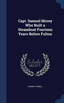 Capt. Samuel Morey Who Built a Steamboat Fourteen Years Before Fulton