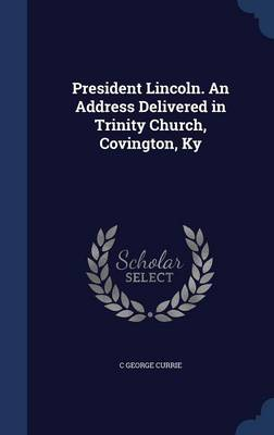President Lincoln. an Address Delivered in Trinity Church, Covington, KY
