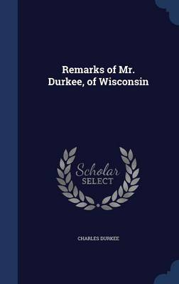Remarks of Mr. Durkee, of Wisconsin