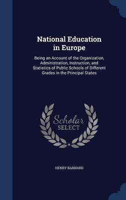 National Education in Europe: Being an Account of the Organization, Administration, Instruction, and Statistics of Public Schools of Different Grades in the Principal States