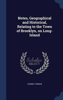 Notes, Geographical and Historical, Relating to the Town of Brooklyn, on Long-Island