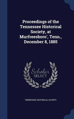 Proceedings of the Tennessee Historical Society, at Murfreesboro', Tenn., December 8, 1885