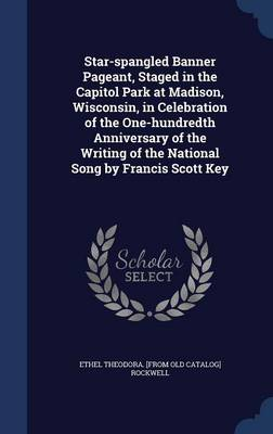 Star-Spangled Banner Pageant, Staged in the Capitol Park at Madison, Wisconsin, in Celebration of the One-Hundredth Anniversary of the Writing of the National Song by Francis Scott Key
