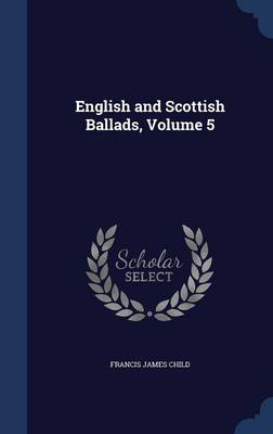 English and Scottish Ballads, Volume 5