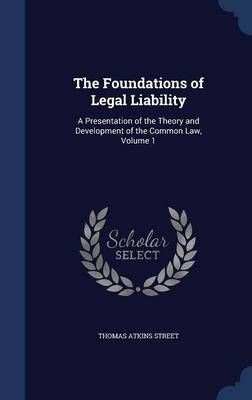 The Foundations of Legal Liability: A Presentation of the Theory and Development of the Common Law, Volume 1