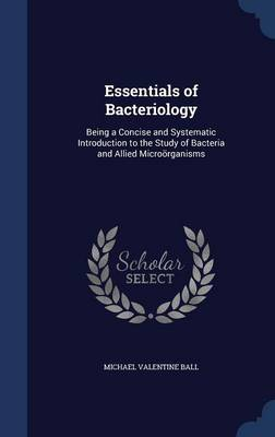 Essentials of Bacteriology: Being a Concise and Systematic Introduction to the Study of Bacteria and Allied Microorganisms