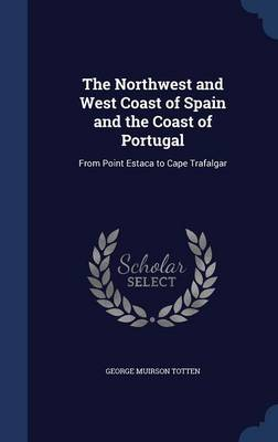 The Northwest and West Coast of Spain and the Coast of Portugal: From Point Estaca to Cape Trafalgar