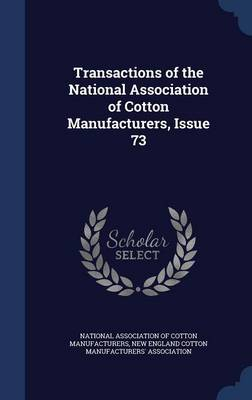 Transactions of the National Association of Cotton Manufacturers, Issue 73