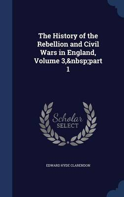 The History of the Rebellion and Civil Wars in England, Volume 3, Part 1