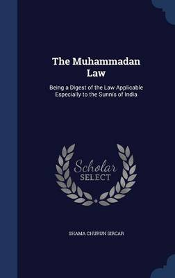 The Muhammadan Law: Being a Digest of the Law Applicable Especially to the Sunnis of India