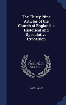 The Thirty-Nine Articles of the Church of England, a Historical and Speculative Exposition